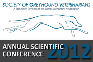 Society of Greyhound Veterinarians Annual Scientific Conference 2012.